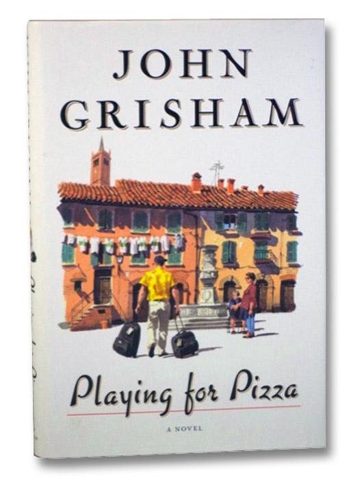 Playing for Pizza: A Novel, Grisham, John
