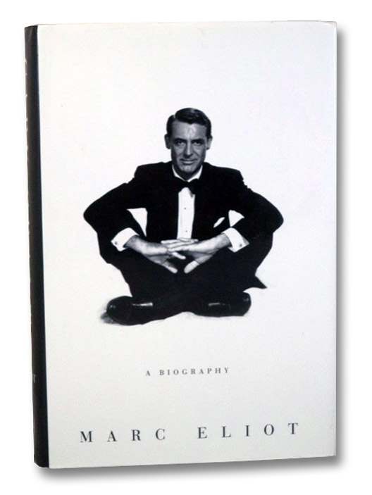 Cary Grant : A Biography, Eliot, Marc