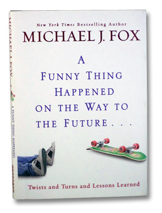 A Funny Thing Happened on the Way to the Future... Twists and Turns and Lessons Learned, Fox, Michael J.