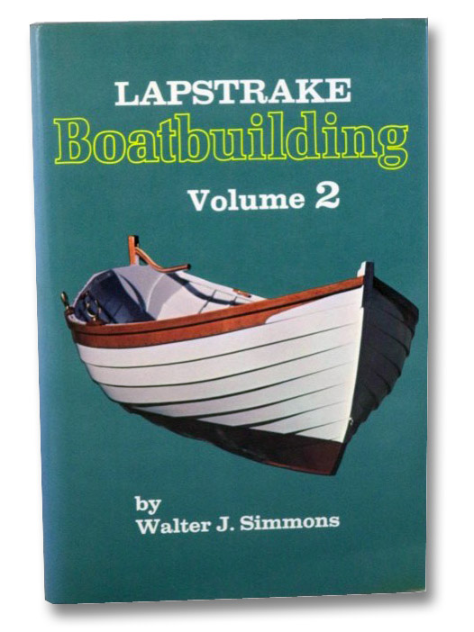 Lapstrake Boatbuilding, Volume 2, Simmons, Walter J.