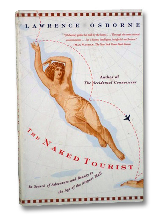 The Naked Tourist: In Search of Adventure and Beauty in the Age of the Airport Mall, Osborne, Lawrence