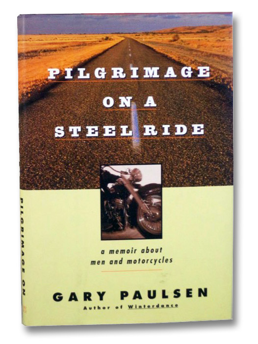 Pilgrimage on a Steel Ride: A Memoir About Men and Motorcycles, Paulsen, Gary