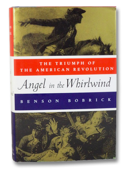 Angel in the Whirlwind: The Triumph of the American Revolution, Bobrick, Benson