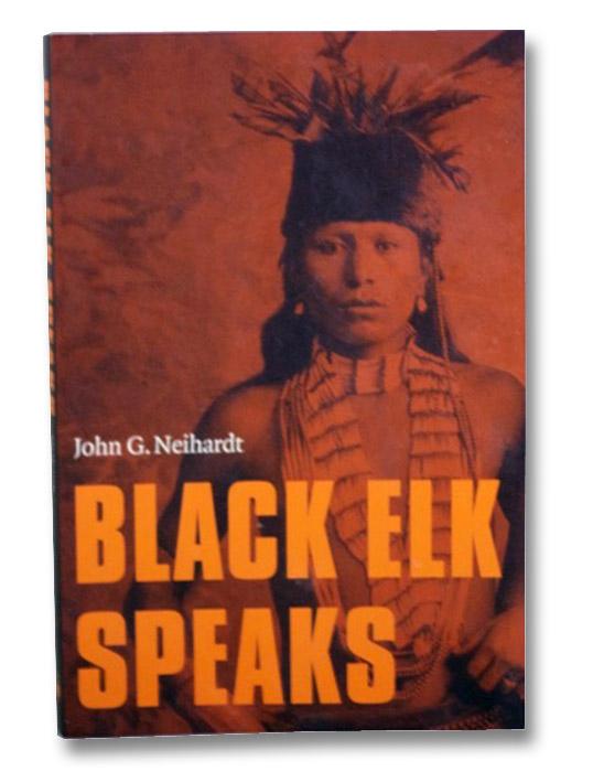 Black Elk Speaks: Being the Life Story of a Holy Man of the Oglala Sioux, Neihardt, John G.; Deloria, Jr., Vine; Standing Bear; Petri, Alexis N.; Utecht, Lori