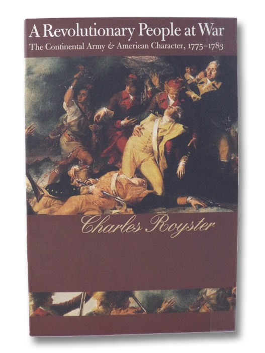 A Revolutionary People at War: The Continental Army and American Character, 1775-1783, Royster, Charles