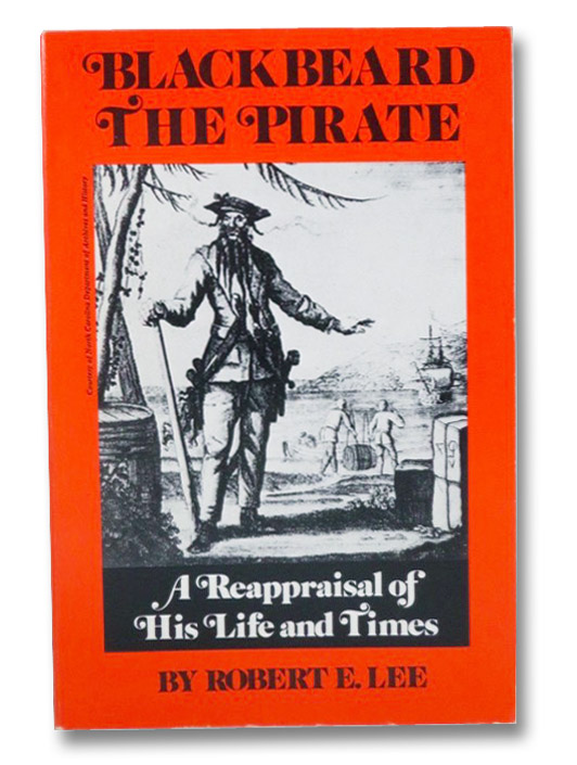 Blackbeard the Pirate: A Reappraisal of His Life and Times, Lee, Robert E.