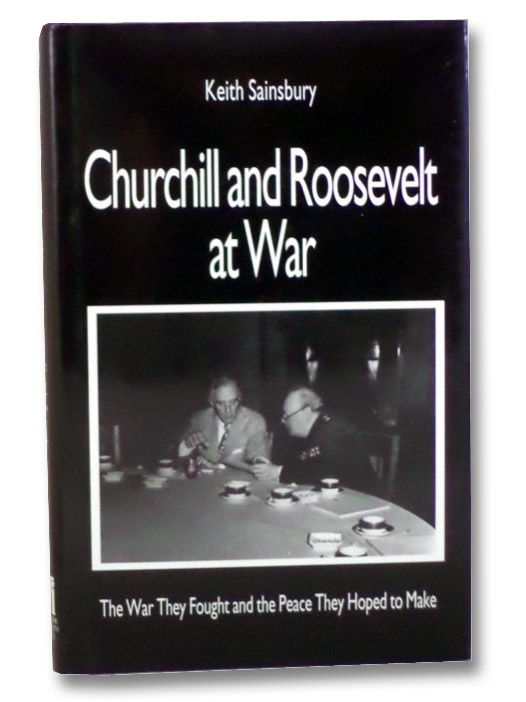 Churchill and Roosevelt at War: The War They Fought and the Peace They Hoped to Make, Sainsbury, Keith