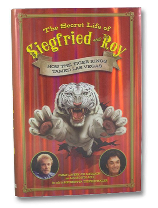 The Secret Life of Siegfried and Roy: How the Tiger Kings Tamed Las Vegas, Lavery, Jimmy; Mydlach, Jim; Mydlach, Louis; Tiefenthaler, Henrietta