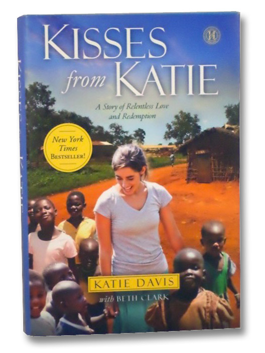 Kisses from Katie: A Story of Relentless Love and Redemption, Davis, Katie; Clark, Beth