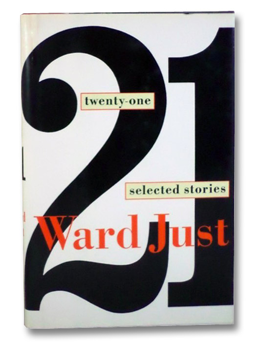 Twenty-One: Selected Stories, Just, Ward