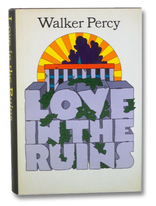 Love in the Ruins: The Adventures of a Bad Catholic at a Time Near the End of the World, Percy, Walker