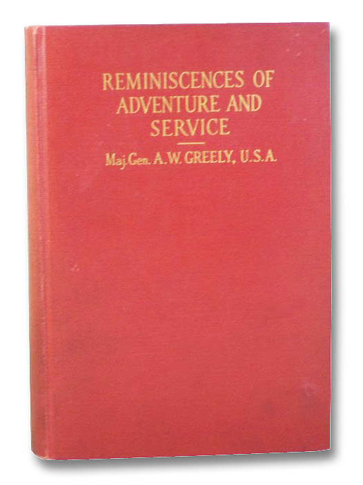 Reminiscences of Adventure and Service: A Record of Sixty-Five Years, Illustrated, Greely, A.W.
