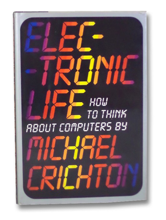 Electronic Life: How to Think About Computers, Crichton, Michael