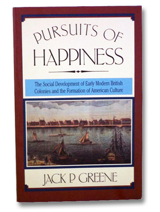Pursuits of Happiness: The Social Development of Early Modern British Colonies and the Formation of American Culture, Greene, Jack P.