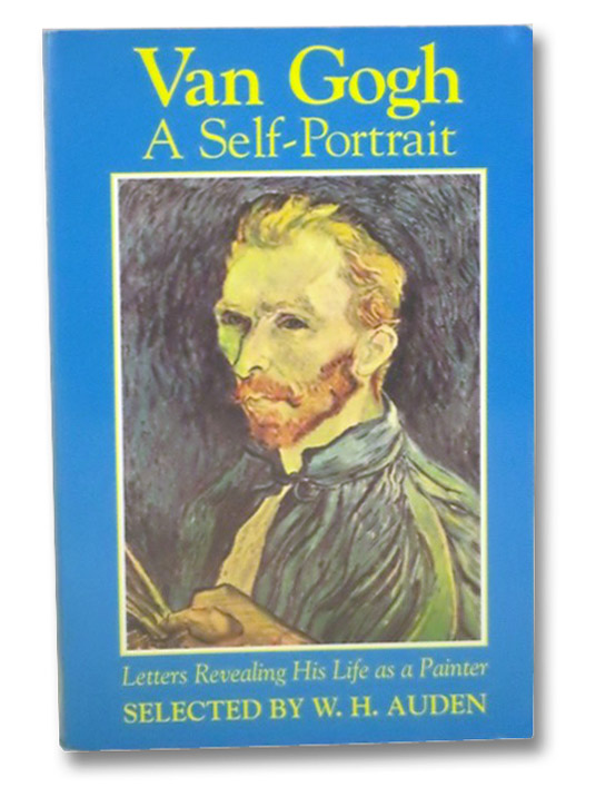 Van Gogh, A Self-Portrait: Letters Revealing His Life as a Painter, Auden, W.H.