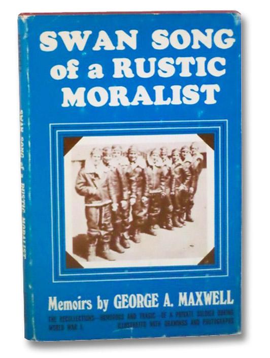 Swan Song of a Rustic Moralist: Memoirs, Maxwell, George A.
