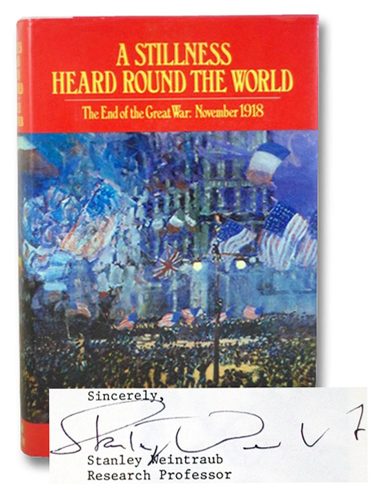 A Stillness Heard Round the World: The End of the Great War: November 1918, Weintraub, Stanley