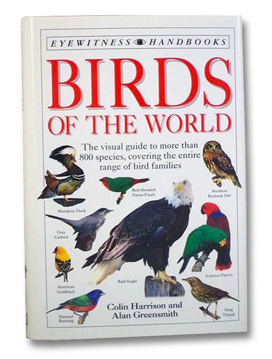Birds of the World: The Visual Guide to More Than 800 Species, Covering the Entire Range of Bird Families (Eyewitness Handbook), Harrison, Colin; Greensmith, Alan