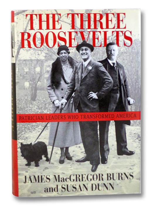 The Three Roosevelts: Patrician Leaders Who Transformed America, Burns, James MacGregor; Dunn, Susan