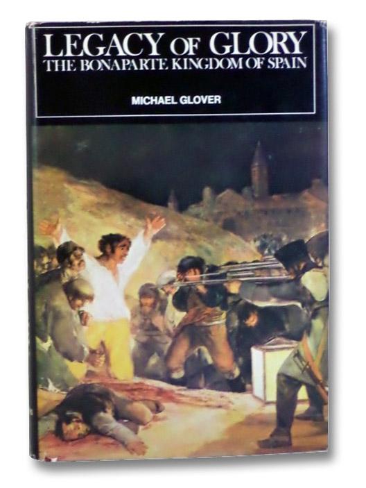 Legacy of Glory: The Bonaparte Kingdom of Spain, 1808-1813, Glover, Michael