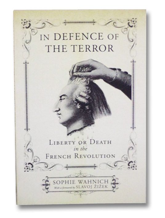 In Defence of the Terror: Liberty or Death in the French Revolution, Wahnich, Sophie; Zizek, Slavoj