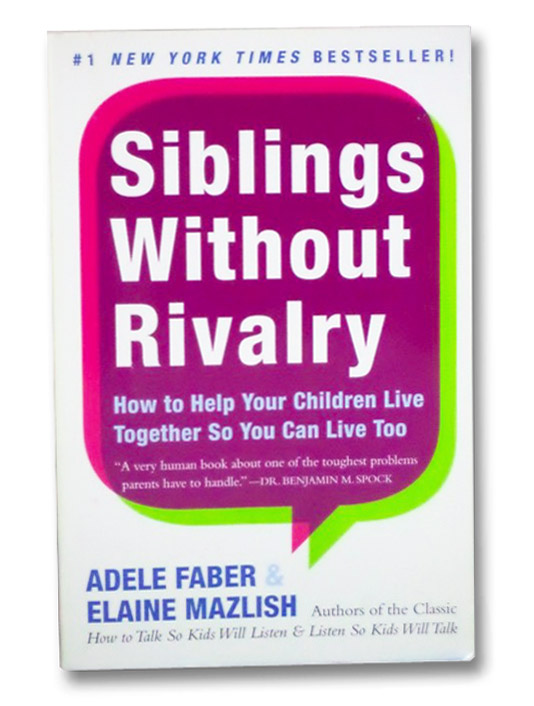 Siblings Without Rivalry: How to Help Your Children Live Together So You Can Live Too, Faber, Adele; Mazlish, Elaine