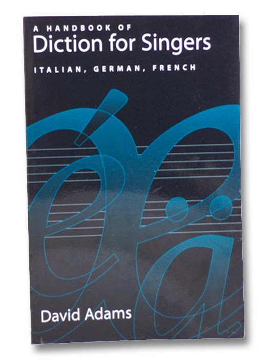 A Handbook of Diction for Singers: Italian, German, French, Adams, David