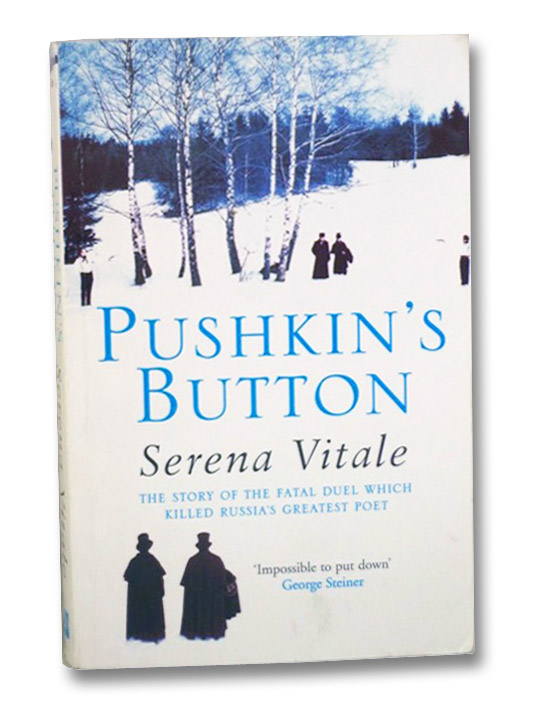 Pushkin's Button: The Story of the Fatal Duel Which Killed Russia's Greatest Poet, Vitale, Serena; Goldstein, Ann; Rothschild, John