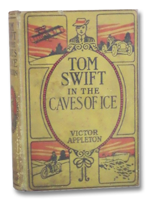 Tom Swift in the Caves of Ice or, The Wreck of the Airship (Tom Swift Book 8), Appleton, Victor