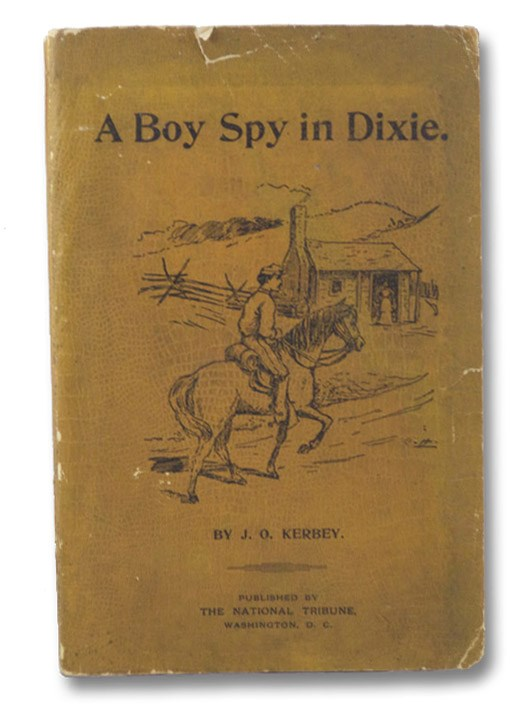 A Boy Spy in Dixie: Service under the Shadow of the Scaffold. (Old Glory Library No. 5), Kerbey, J.O.
