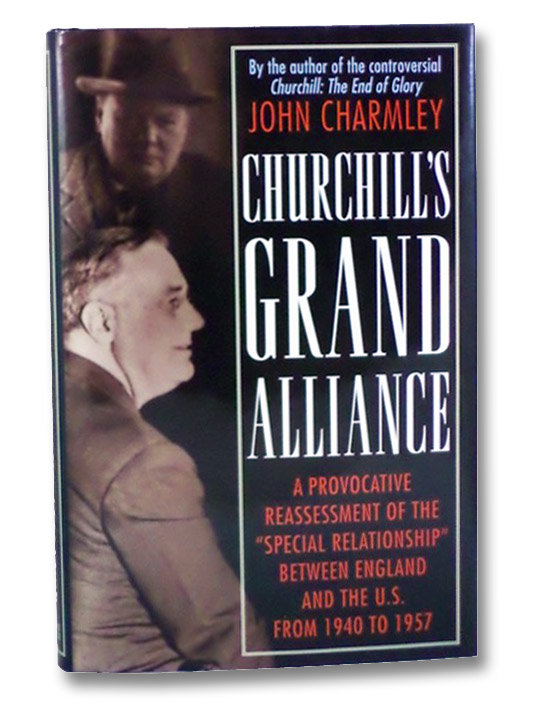 Churchill's Grand Alliance: The Anglo-American Special Relationship 1940-57, Charmley, John