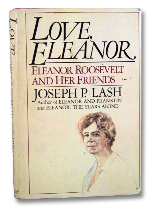Love, Eleanor: Eleanor Roosevelt and Her Friends, Lash, Joseph P.; Roosevelt, Jr., Franklin D.
