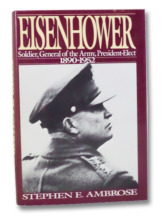 Eisenhower: Soldier, General of the Army, President-Elect, 1890-1952, Ambrose, Stephen E.