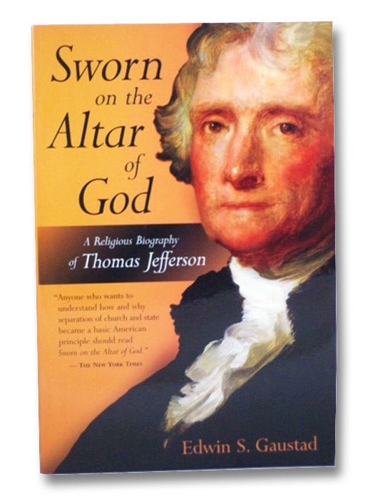 Sworn on the Altar of God: A Religious Biography of Thomas Jefferson, Gaustad, Edwin S.