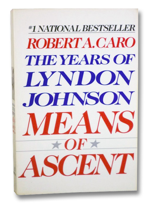 Means of Ascent: The Years of Lyndon Johnson, Caro, Robert A.