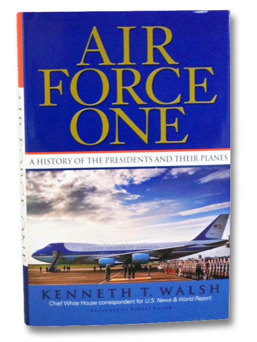 Air Force One: A History of the Presidents and Their Planes, Walsh, Kenneth T.; Dallek, Robert