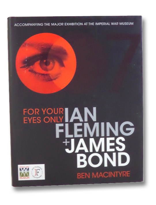 For Your Eyes Only: Ian Fleming + James Bond, Macintyre, Ben