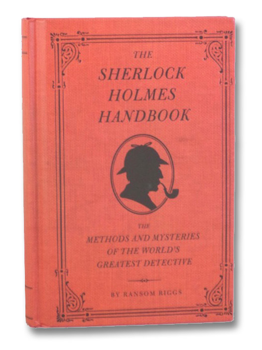 The Sherlock Holmes Handbook: The Methods and Mysteries of the World's Greatest Detective, Riggs, Ransom; Smith, Eugene