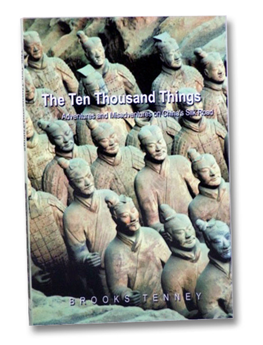 The Ten Thousand Things: Adventures and Misadventures on China's Silk Road, Tenney, Brooks