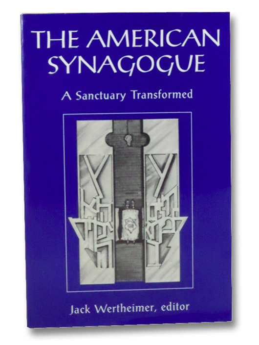 The American Synagogue: A Sanctuary Transformed, Wertheimer, Jack (Editor)