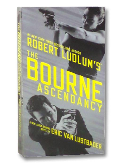 [Robert Ludlum's] The Bourne Ascendancy (Jason Bourne Novel), Van Lustbader, Eric; Ludlum, Robert