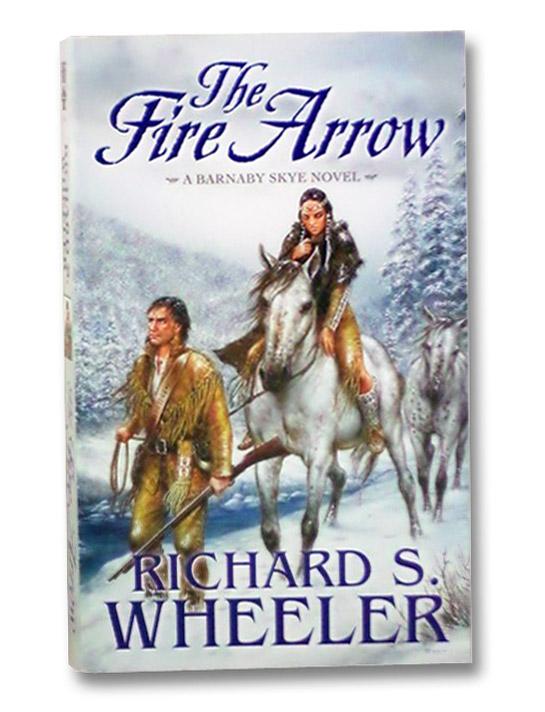 The Fire Arrow (A Barnaby Skye Novel), Wheeler, Richard S.