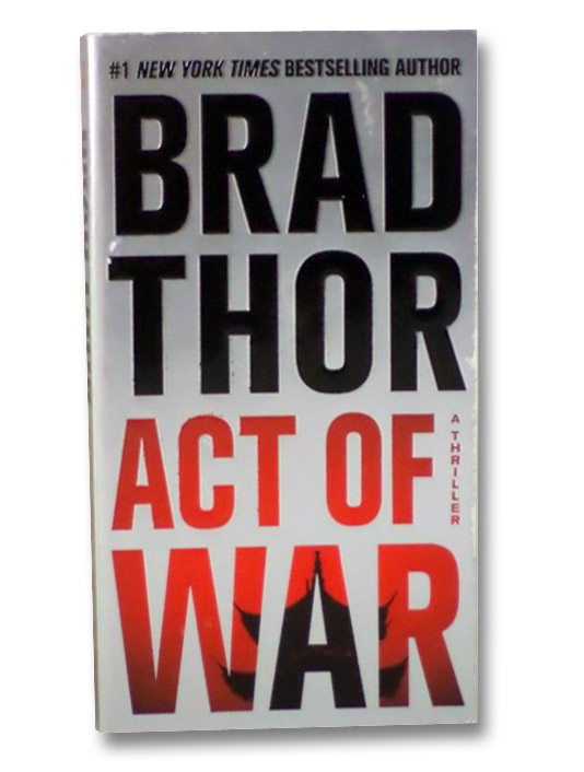 Act of War: A Thriller (Scot Harvath Series), Thor, Brad