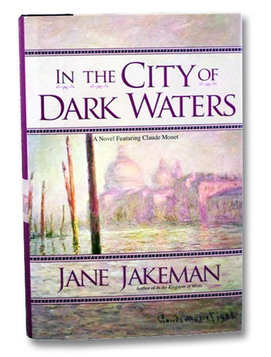 In The City of Dark Waters (A Novel Featuring Claude Monet), Jakeman, Jane