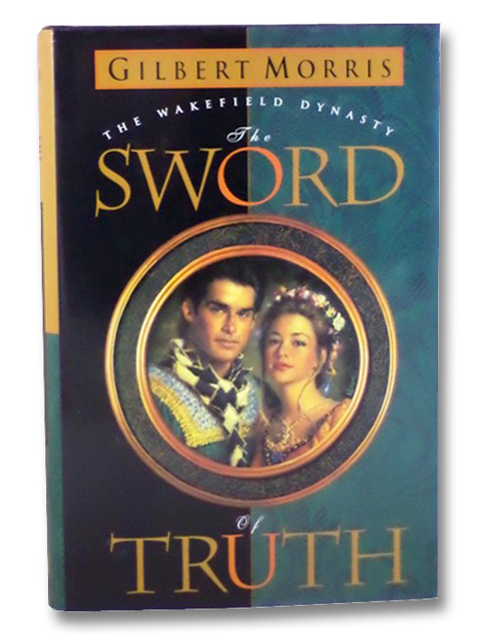 The Sword of Truth (The Wakefield Dynasty, Book 1), Morris, Gilbert