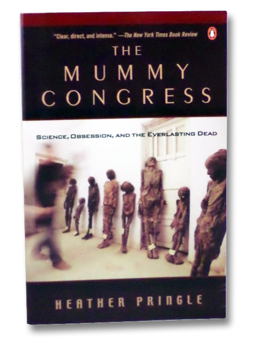 The Mummy Congress: Science, Obsession, and the Everlasting Dead, Pringle, Heather
