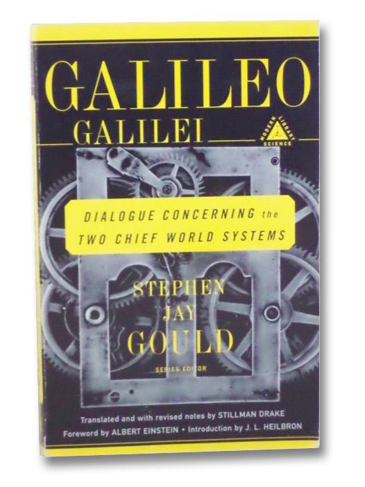 Dialogue Concerning the Two Chief World Systems: Ptolemaic and Copernican, Galilei, Galileo; Gould, Stephen Jay; Drake, Stillman; Einstein, Albert; Heilbron, J.L.