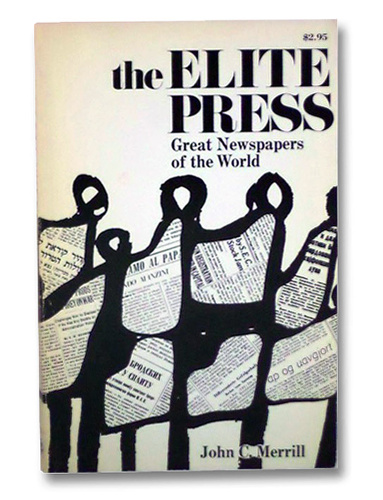 The Elite Press: Great Newspapers of the World, Merrill, John C.