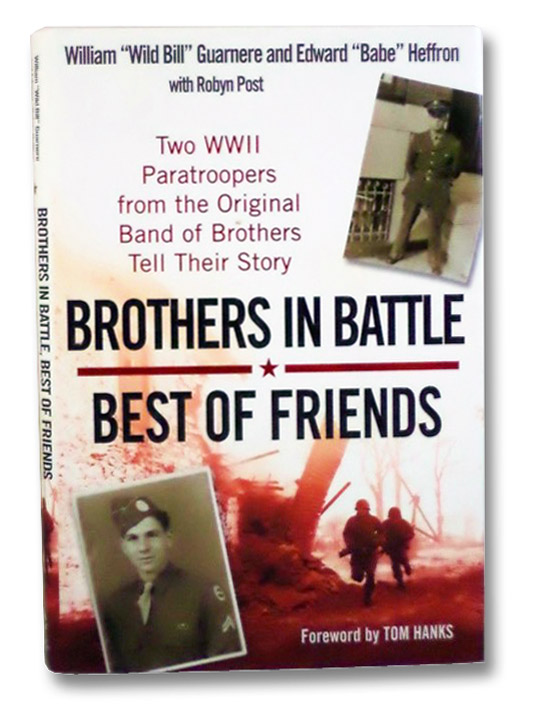 Brothers in Battle, Best of Friends; Two WWII Paratroopers from the Original Band of Brothers Tell Their Story, Guarnere, William Wild Bill; Heffron, Edward Babe; Post, Robyn; Hanks, Tom