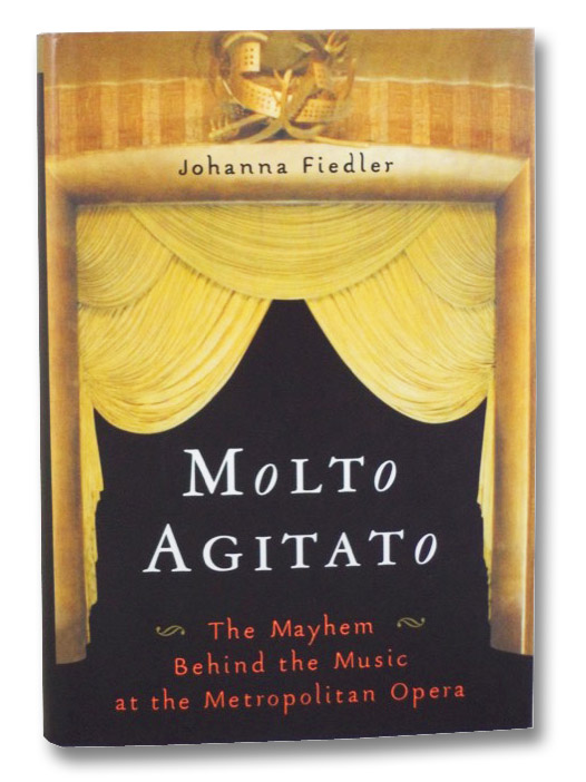 Molto Agitato: The Mayhem Behind the Music at the Metropolitan Opera, Fiedler, Johanna